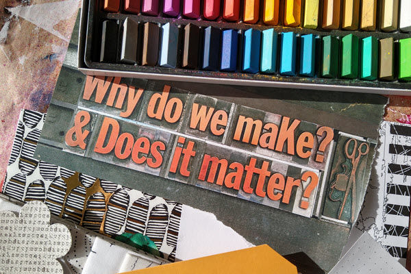 Art materials with the words why do we make and does it matter?